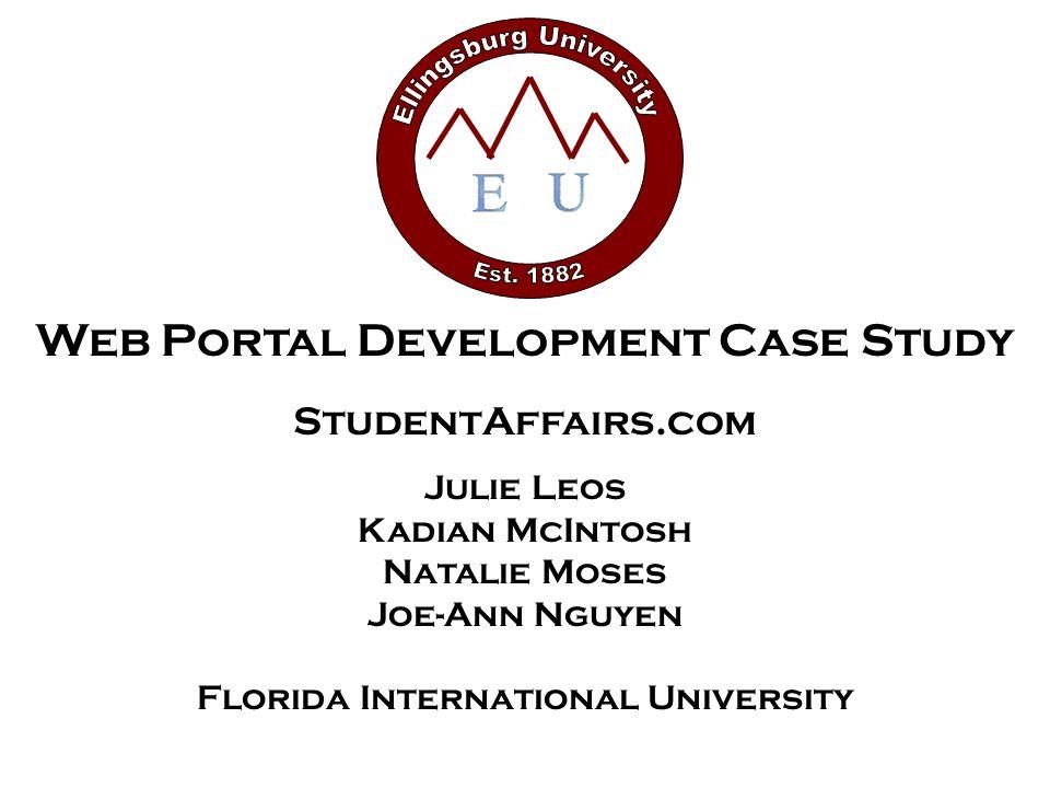 Web Portal Development Case Study StudentAffairs.com Julie Leos Kadian McIntosh Natalie Moses Joe-Ann Nguyen Florida International University