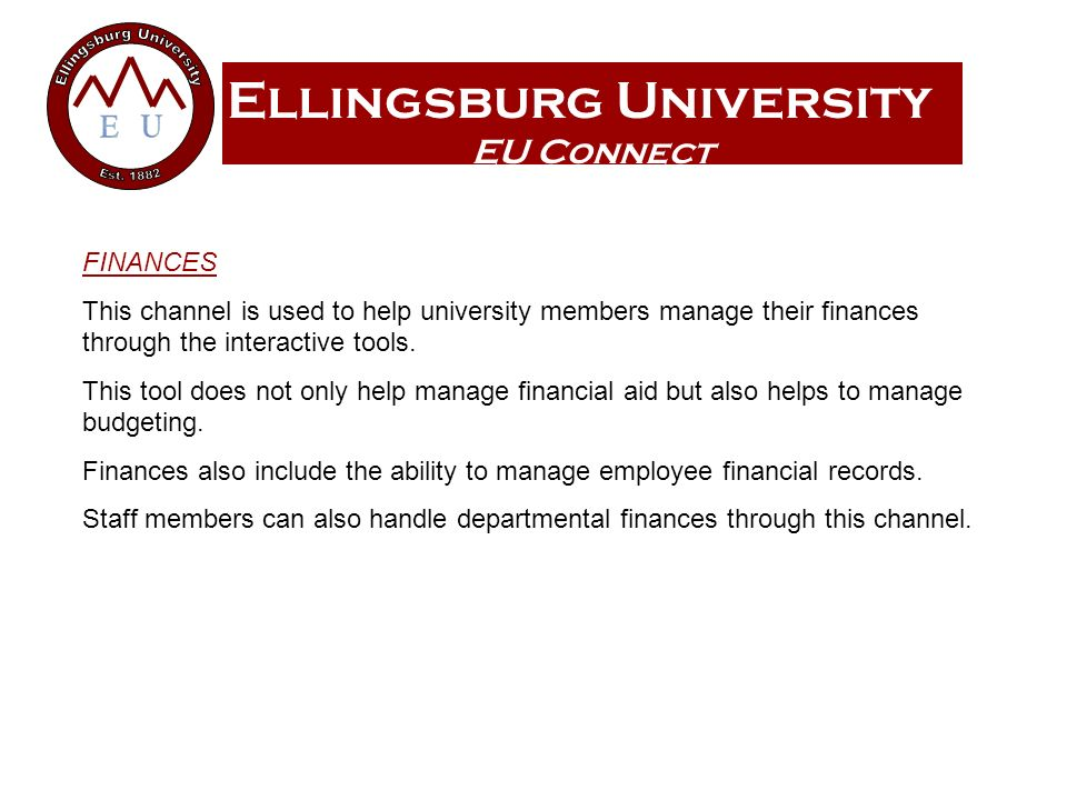 Ellingsburg University EU Connect FINANCES This channel is used to help university members manage their finances through the interactive tools. This t
