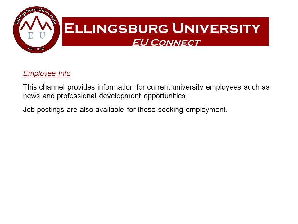 Ellingsburg University EU Connect Employee Info This channel provides information for current university employees such as news and professional development opportunities.