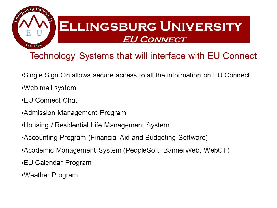 Ellingsburg University EU Connect Single Sign On allows secure access to all the information on EU Connect. Web mail system EU Connect Chat Admission