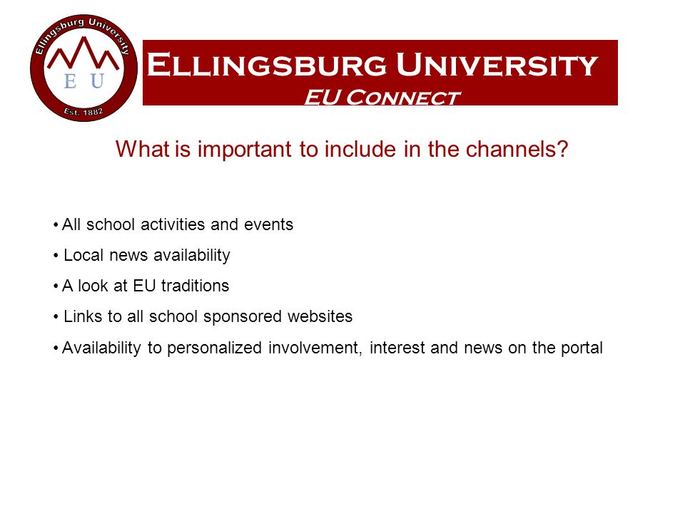 Ellingsburg University EU Connect What is important to include in the channels? All school activities and events Local news availability A look at EU