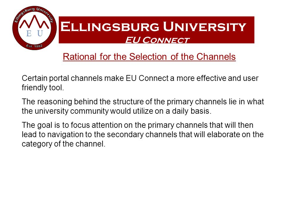Ellingsburg University EU Connect Certain portal channels make EU Connect a more effective and user friendly tool. The reasoning behind the structure
