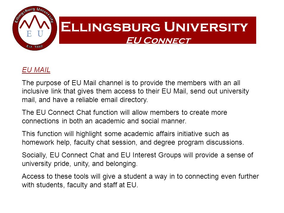 Ellingsburg University EU Connect EU MAIL The purpose of EU Mail channel is to provide the members with an all inclusive link that gives them access t