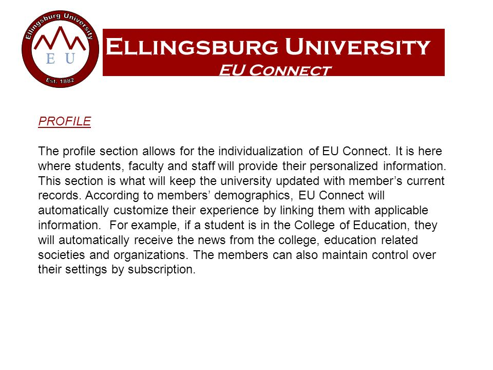 Ellingsburg University EU Connect PROFILE The profile section allows for the individualization of EU Connect.