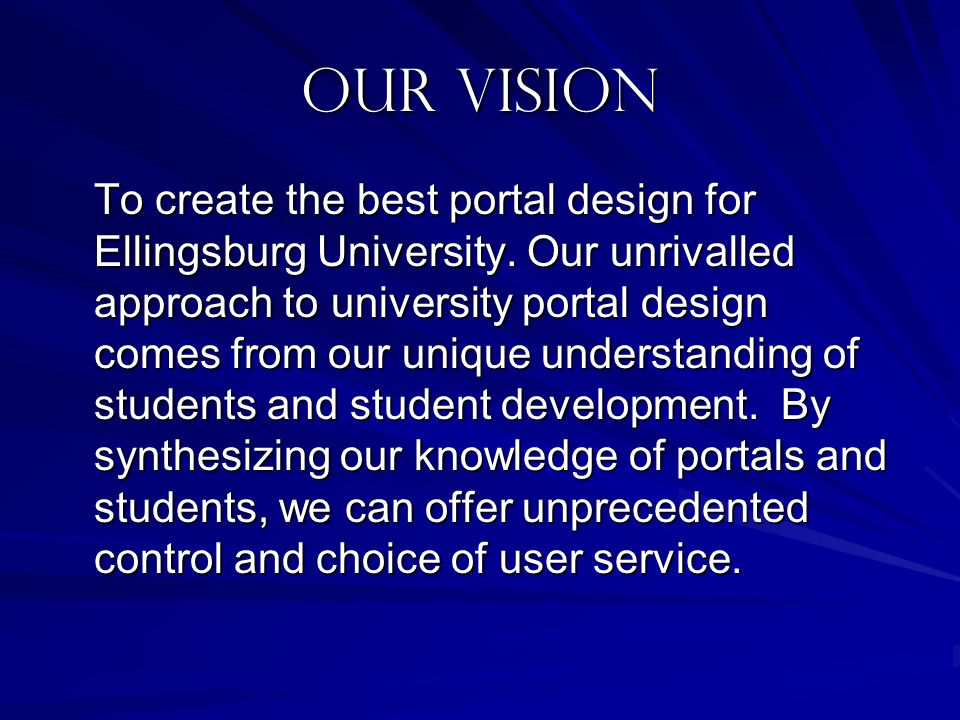 Our Vision To create the best portal design for Ellingsburg University. Our unrivalled approach to university portal design comes from our unique unde