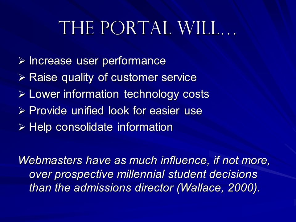 the Portal will… Increase user performance Increase user performance Raise quality of customer service Raise quality of customer service Lower informa