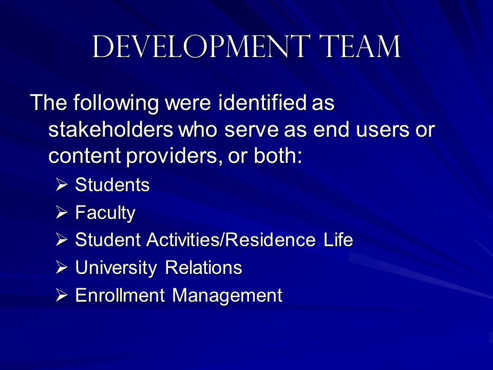 Development Team The following were identified as stakeholders who serve as end users or content providers, or both: Students Students Faculty Faculty
