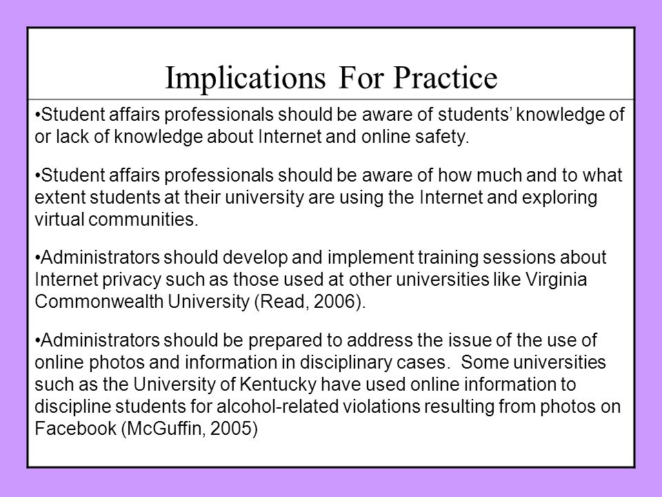 Implications For Practice Student affairs professionals should be aware of students knowledge of or lack of knowledge about Internet and online safety