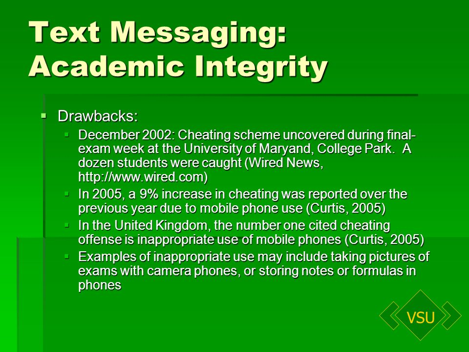 VSU Text Messaging: Academic Integrity Drawbacks: Drawbacks: December 2002: Cheating scheme uncovered during final- exam week at the University of Maryand, College Park.
