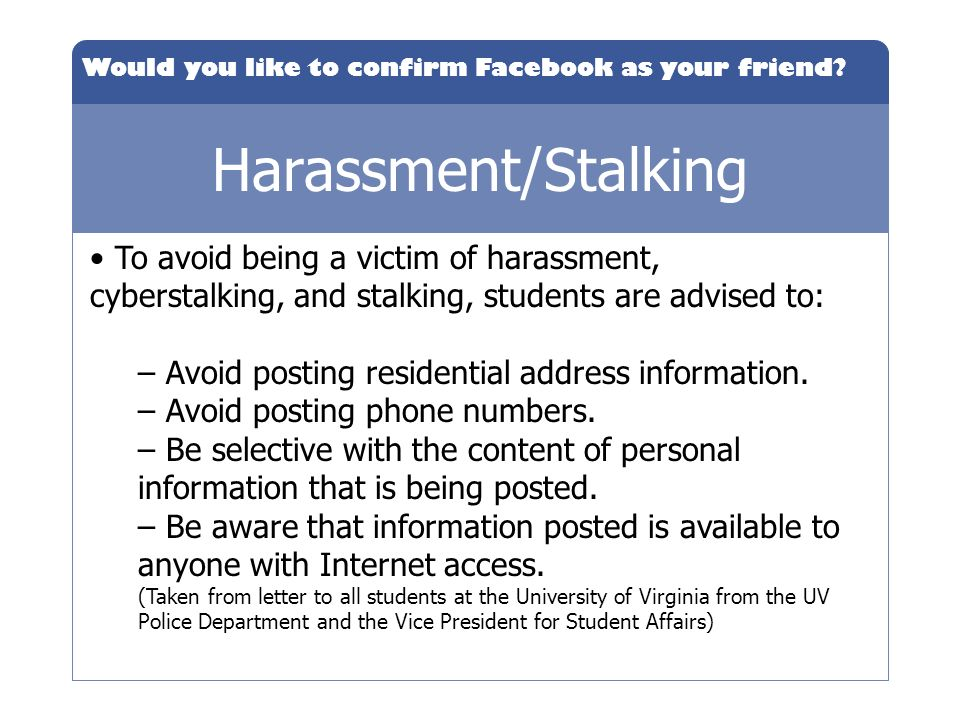 Would you like to confirm Facebook as your friend? Harassment/Stalking To avoid being a victim of harassment, cyberstalking, and stalking, students ar