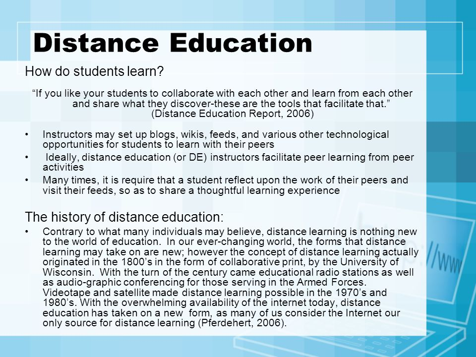 Distance Education How do students learn? If you like your students to collaborate with each other and learn from each other and share what they disco