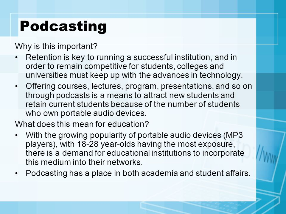 Podcasting Why is this important? Retention is key to running a successful institution, and in order to remain competitive for students, colleges and