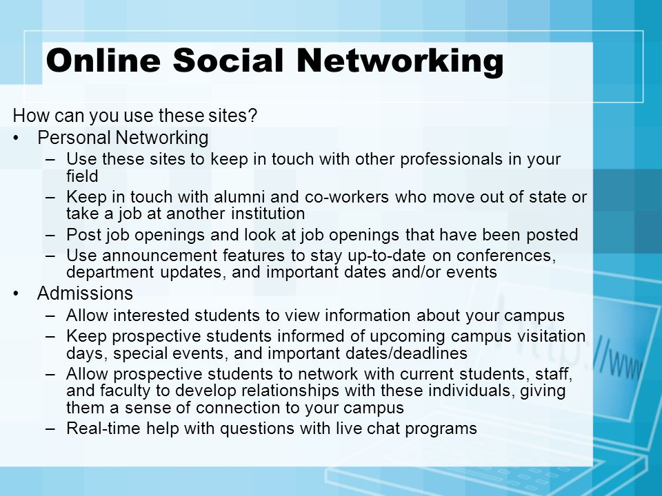 Online Social Networking How can you use these sites? Personal Networking –Use these sites to keep in touch with other professionals in your field –Ke
