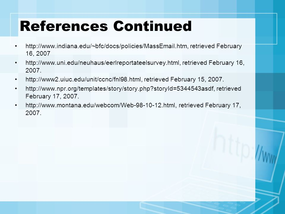 References Continued http://www.indiana.edu/~bfc/docs/policies/MassEmail.htm, retrieved February 16, 2007 http://www.uni.edu/neuhaus/eerlreportateelsu