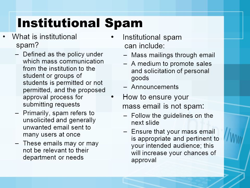 Institutional Spam What is institutional spam? –Defined as the policy under which mass communication from the institution to the student or groups of