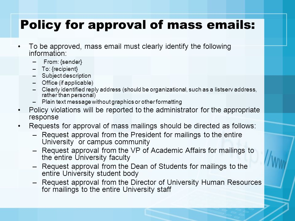 Policy for approval of mass emails: To be approved, mass email must clearly identify the following information: – From: {sender} –To: {recipient} –Sub