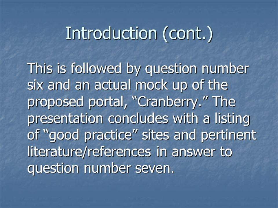 Introduction (cont.) This is followed by question number six and an actual mock up of the proposed portal, Cranberry.