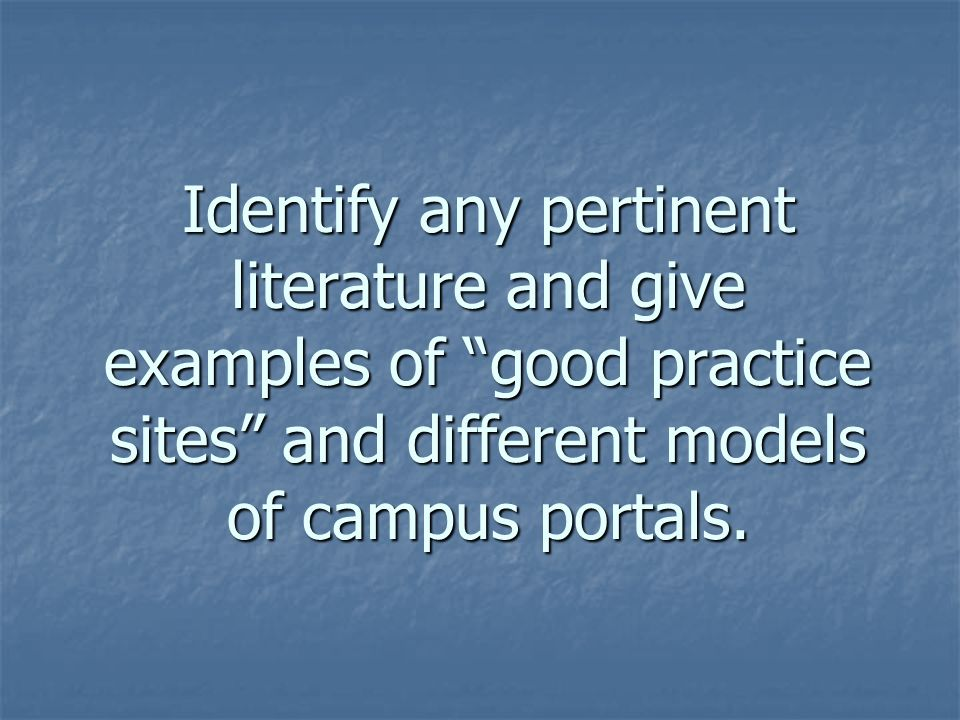Identify any pertinent literature and give examples of good practice sites and different models of campus portals.