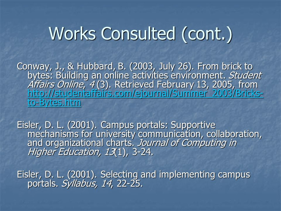 Works Consulted (cont.) Conway, J., & Hubbard, B. (2003, July 26).