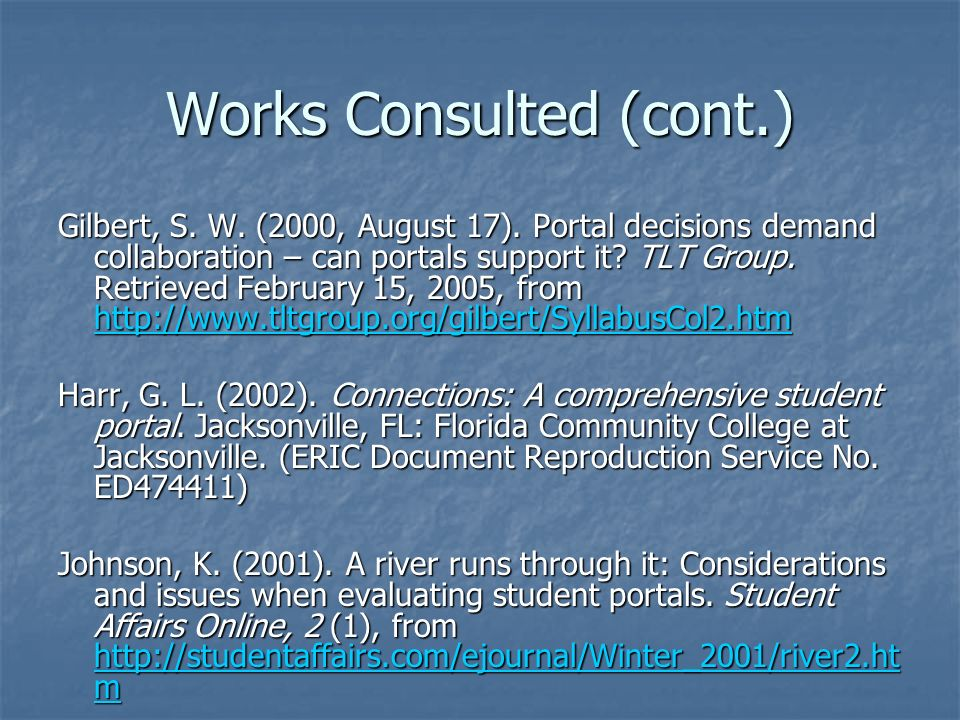 Works Consulted (cont.) Gilbert, S. W. (2000, August 17).