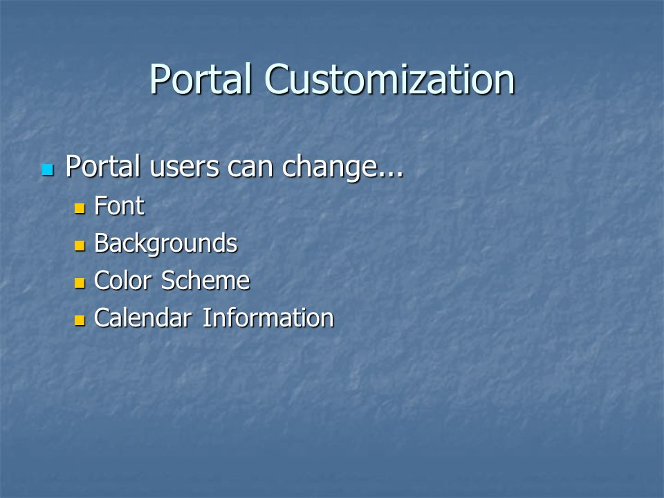 Portal Customization Portal users can change... Portal users can change...