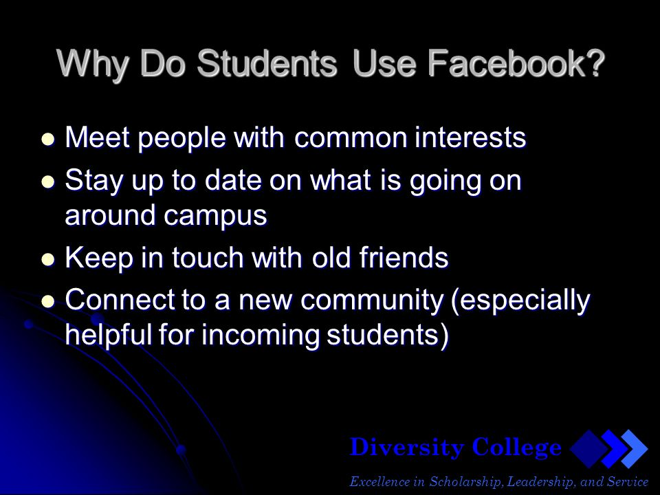 Diversity College Excellence in Scholarship, Leadership, and Service Why Do Students Use Facebook.