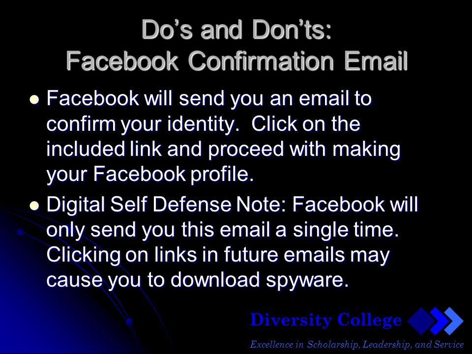 Diversity College Excellence in Scholarship, Leadership, and Service Dos and Donts: Facebook Confirmation Email Facebook will send you an email to confirm your identity.