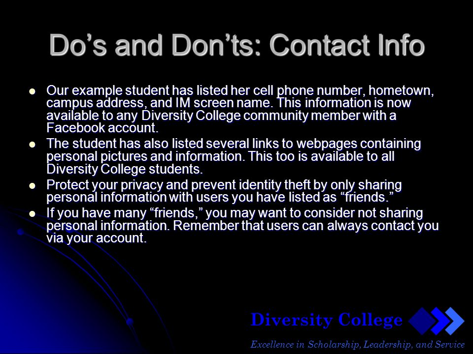 Diversity College Excellence in Scholarship, Leadership, and Service Dos and Donts: Contact Info Our example student has listed her cell phone number, hometown, campus address, and IM screen name.