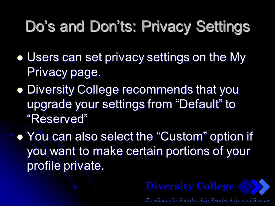 Diversity College Excellence in Scholarship, Leadership, and Service Dos and Donts: Privacy Settings Users can set privacy settings on the My Privacy page.