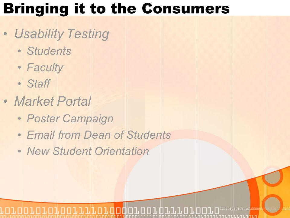 Bringing it to the Consumers Usability Testing Students Faculty Staff Market Portal Poster Campaign Email from Dean of Students New Student Orientatio