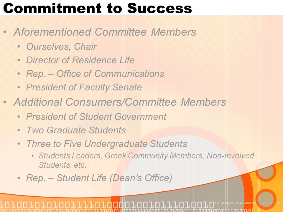 Commitment to Success Aforementioned Committee Members Ourselves, Chair Director of Residence Life Rep. – Office of Communications President of Facult