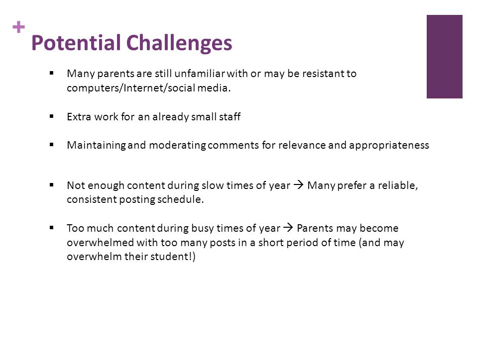 + Potential Challenges Many parents are still unfamiliar with or may be resistant to computers/Internet/social media.