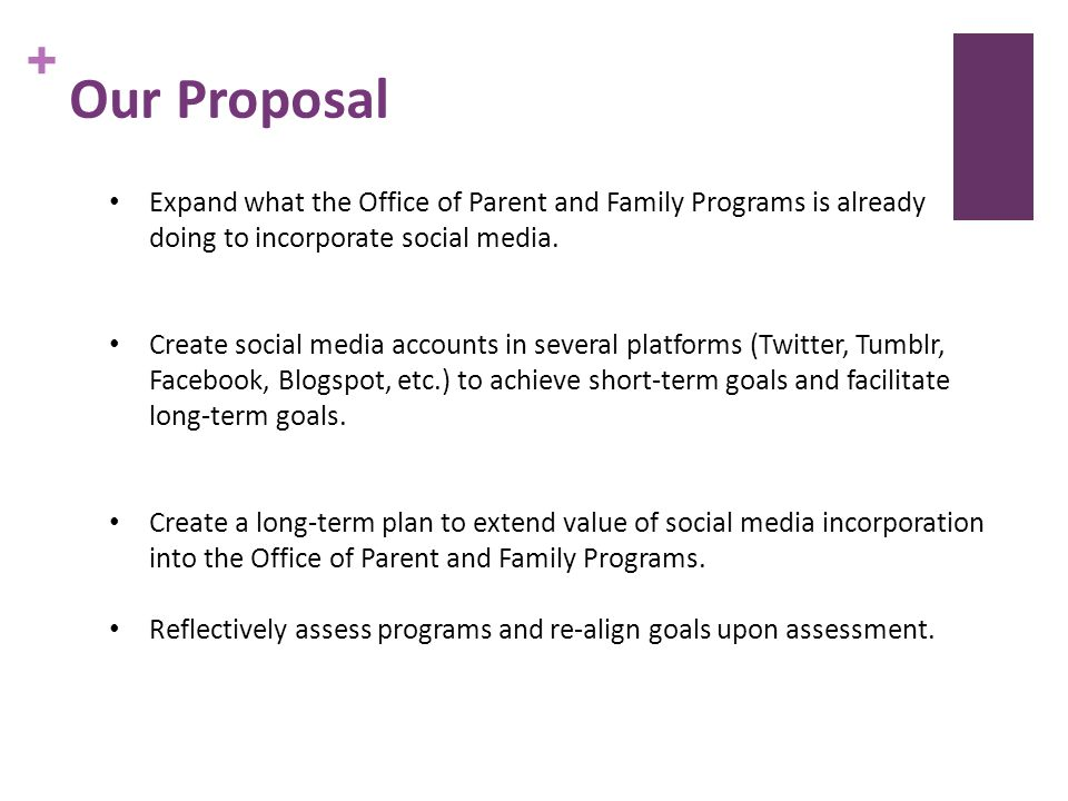 + Our Proposal Expand what the Office of Parent and Family Programs is already doing to incorporate social media.
