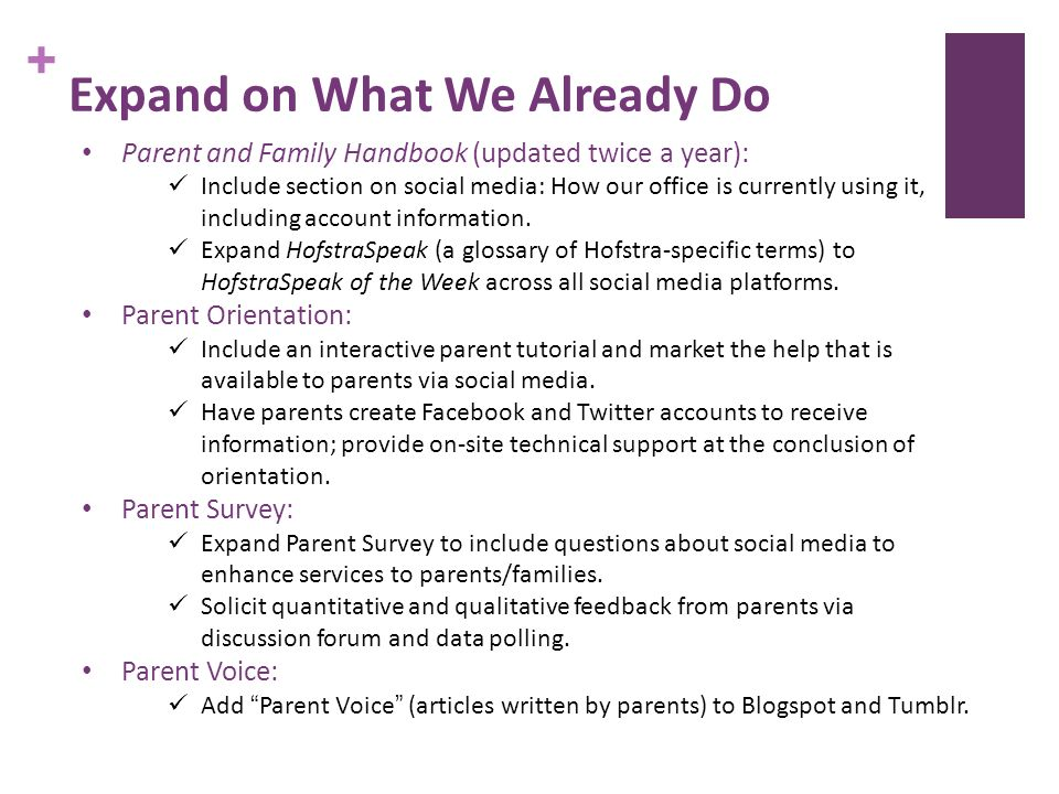 + Expand on What We Already Do Parent and Family Handbook (updated twice a year): Include section on social media: How our office is currently using it, including account information.