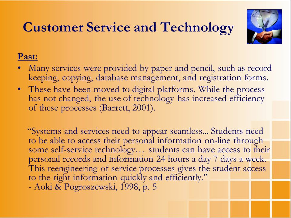 Customer Service and Technology Past: Many services were provided by paper and pencil, such as record keeping, copying, database management, and regis