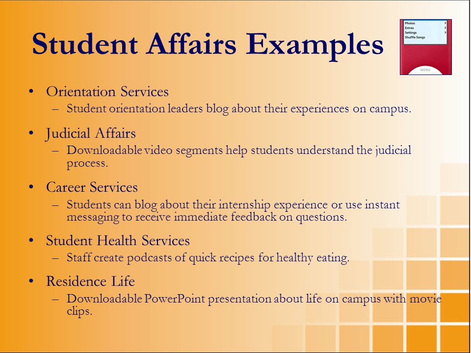 Student Affairs Examples Orientation Services –Student orientation leaders blog about their experiences on campus. Judicial Affairs –Downloadable vide