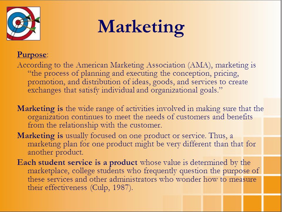 Marketing Purpose: According to the American Marketing Association (AMA), marketing is the process of planning and executing the conception, pricing,