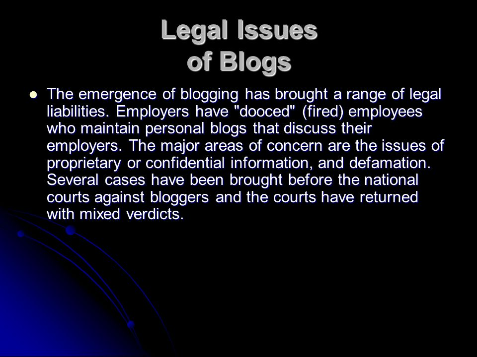 Legal Issues of Blogs The emergence of blogging has brought a range of legal liabilities.