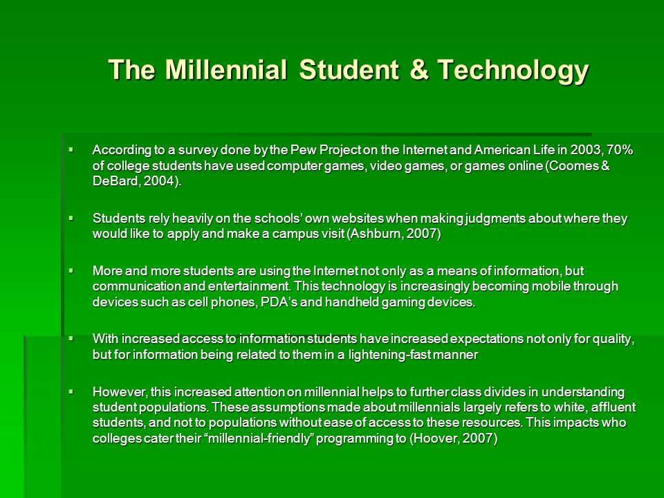 The Millennial Student & Technology According to a survey done by the Pew Project on the Internet and American Life in 2003, 70% of college students h