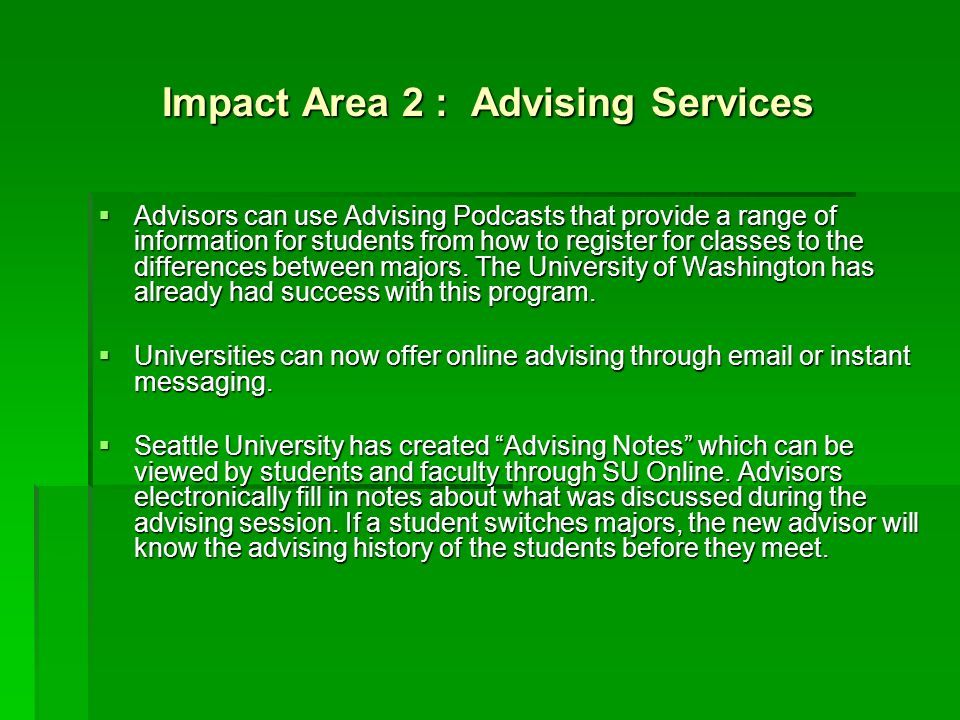 Impact Area 3: Campus Safety After the tragedy at Virginia Tech, many campuses are improving their security with technology Campuses can now provide students with text message alerts.