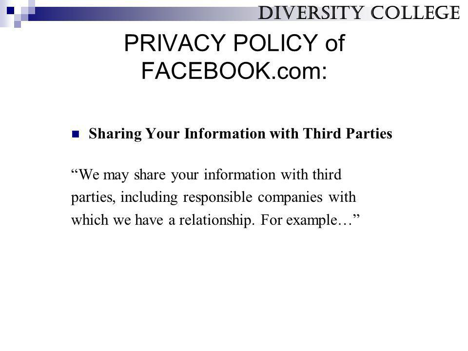 PRIVACY POLICY of FACEBOOK.com: Sharing Your Information with Third Parties We may share your information with third parties, including responsible co