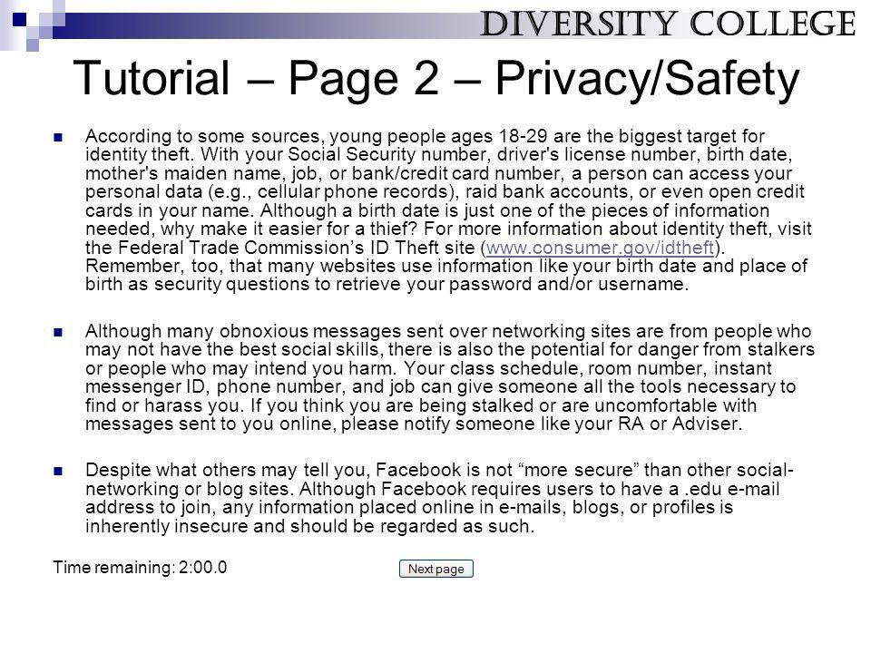 Tutorial – Page 2 – Privacy/Safety According to some sources, young people ages 18-29 are the biggest target for identity theft. With your Social Secu