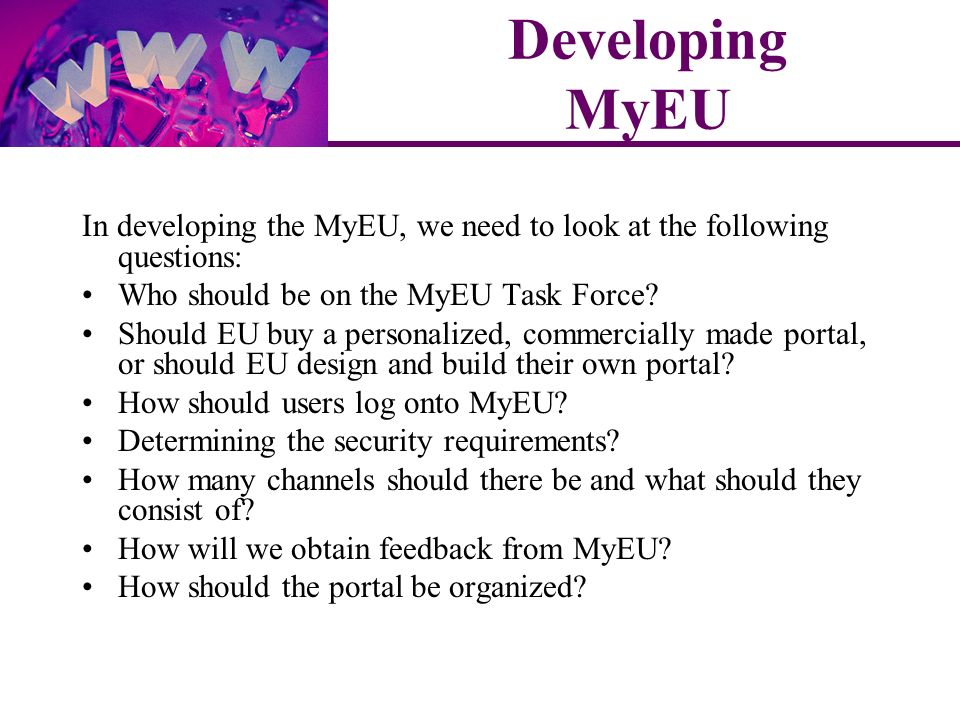 In developing the MyEU, we need to look at the following questions: Who should be on the MyEU Task Force.