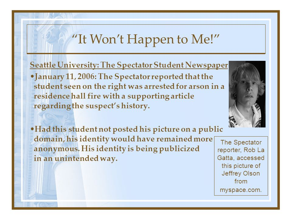 Seattle University: The Spectator Student Newspaper January 11, 2006: The Spectator reported that the student seen on the right was arrested for arson in a residence hall fire with a supporting article regarding the suspects history.