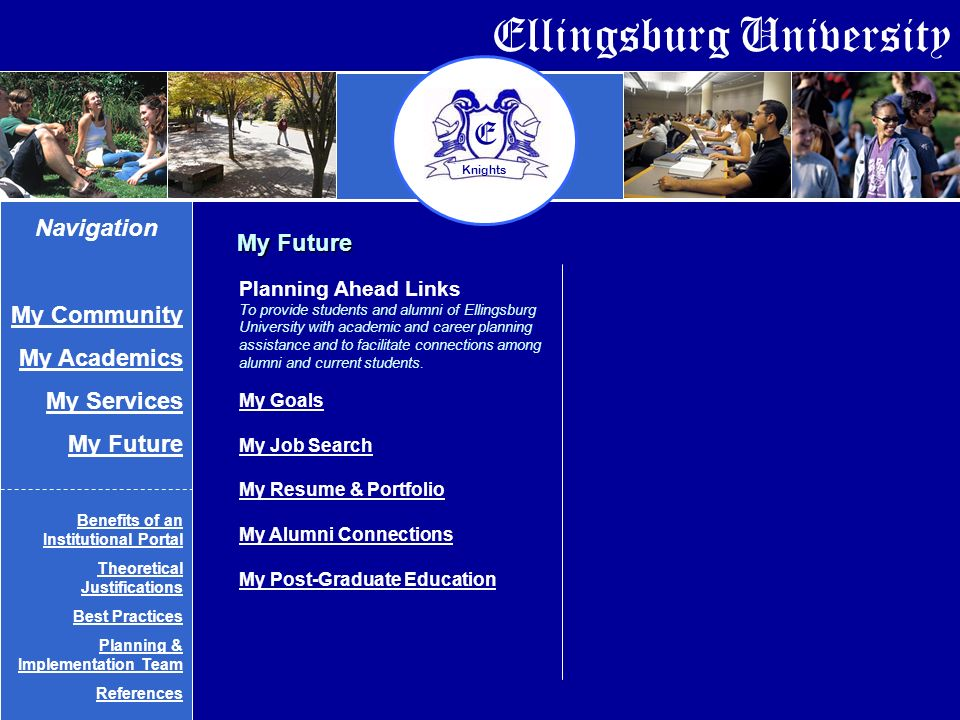 Ellingsburg University E Knights Planning Ahead Links To provide students and alumni of Ellingsburg University with academic and career planning assistance and to facilitate connections among alumni and current students.