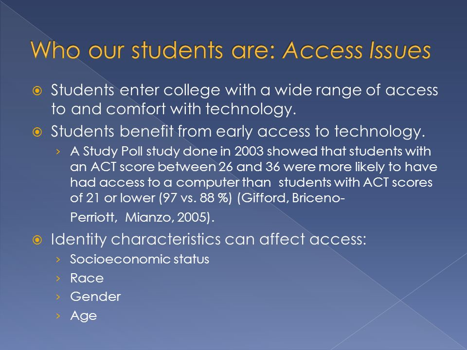 Students enter college with a wide range of access to and comfort with technology.
