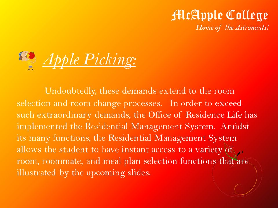 Apple Picking: McApple College Home of the Astronauts! Undoubtedly, these demands extend to the room selection and room change processes. In order to