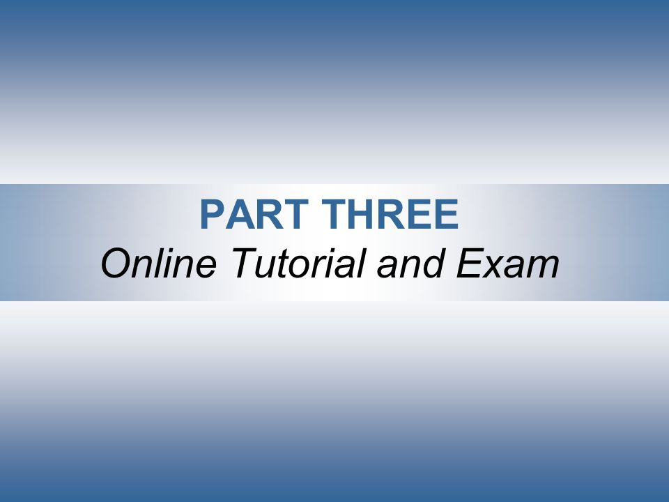 PART THREE Online Tutorial and Exam