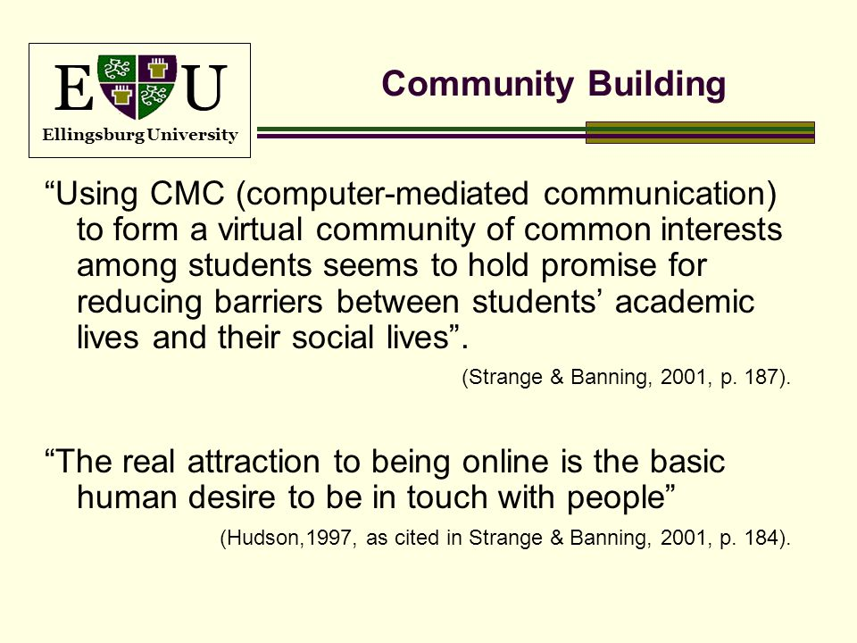 E U Ellingsburg University Community Building Using CMC (computer-mediated communication) to form a virtual community of common interests among studen