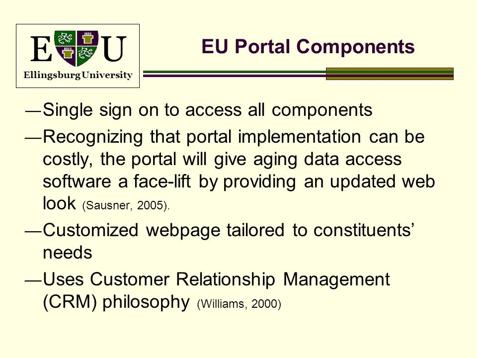 E U Ellingsburg University EU Portal Components Single sign on to access all components Recognizing that portal implementation can be costly, the port